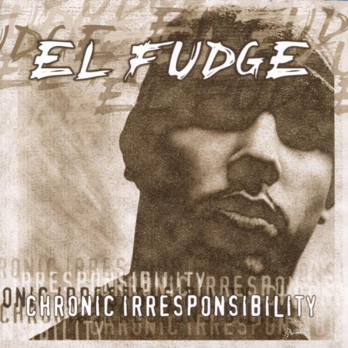 El Fudge - Chronic Irresponsibility | Chronique | Abcdr du Son