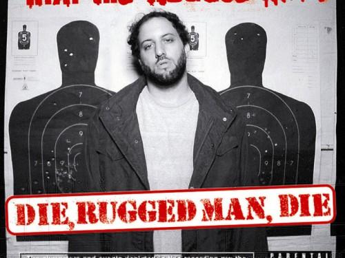 Die, Rugged Man,Die