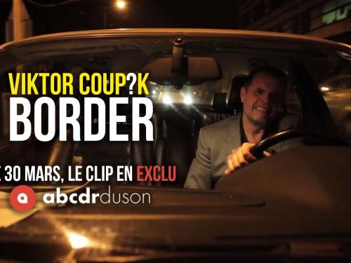 Viktor Coup?K présenteBorder
