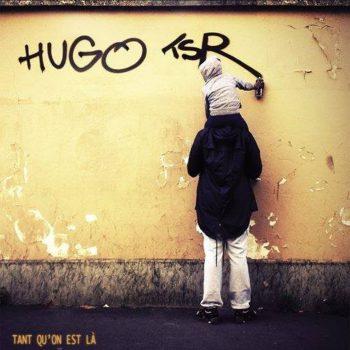 Hugo TSR-Tant qu'on est là
