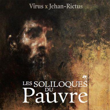 Vîrus x Jehan-Rictus - Les Soliloques du pauvre